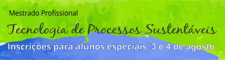 Mestrado Tecnologia de Processos Sustentáveis - alunos especiais 2017/2